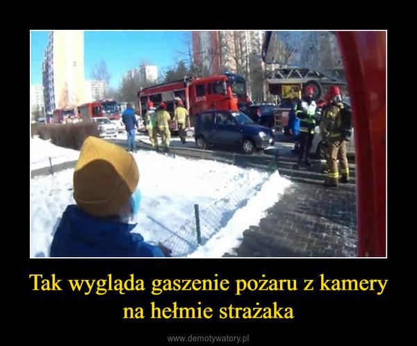 Tak wygląda gaszenie pożaru z kamery na hełmie strażaka –