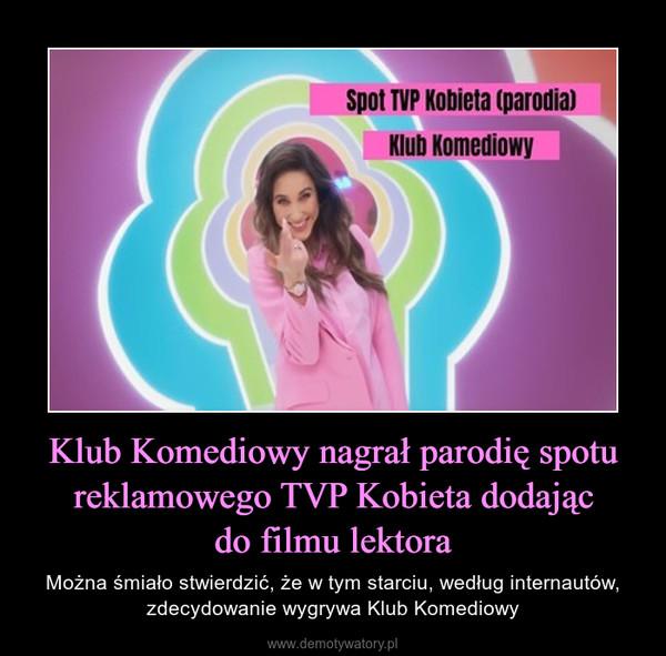 Klub Komediowy nagrał parodię spotu reklamowego TVP Kobieta dodającdo filmu lektora – Można śmiało stwierdzić, że w tym starciu, według internautów, zdecydowanie wygrywa Klub Komediowy
