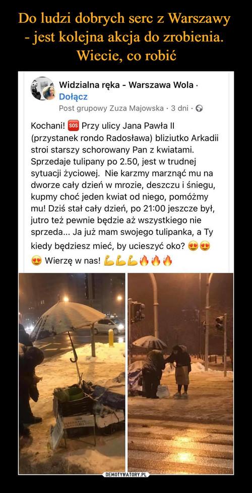 Do ludzi dobrych serc z Warszawy  - jest kolejna akcja do zrobienia.  Wiecie, co robić