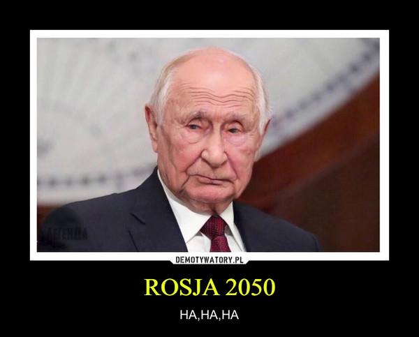 ROSJA 2050 – HA,HA,HA