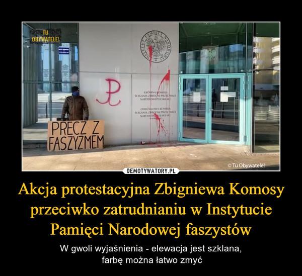 Akcja protestacyjna Zbigniewa Komosy przeciwko zatrudnianiu w Instytucie Pamięci Narodowej faszystów – W gwoli wyjaśnienia - elewacja jest szklana, farbę można łatwo zmyć