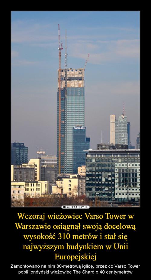 Wczoraj wieżowiec Varso Tower w Warszawie osiągnął swoją docelową wysokość 310 metrów i stał się najwyższym budynkiem w Unii Europejskiej