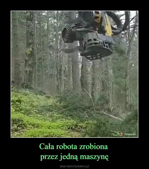 Cała robota zrobiona przez jedną maszynę –
