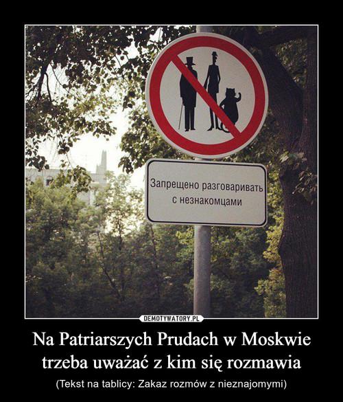 Na Patriarszych Prudach w Moskwie trzeba uważać z kim się rozmawia