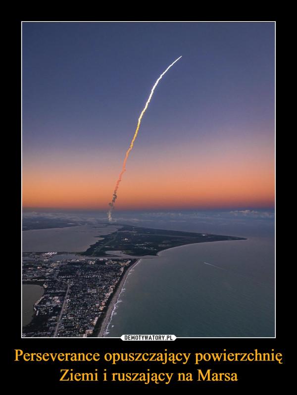 Perseverance opuszczający powierzchnię Ziemi i ruszający na Marsa –