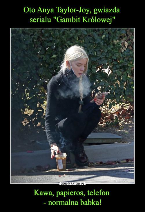 """Oto Anya Taylor-Joy, gwiazda  serialu """"Gambit Królowej"""" Kawa, papieros, telefon  - normalna babka!"""