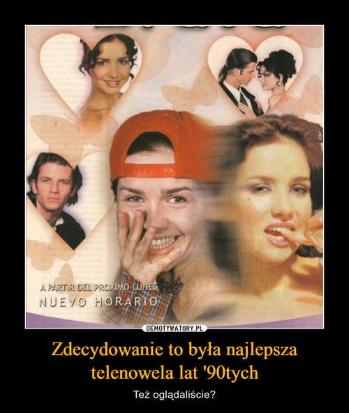 Zdecydowanie to była najlepsza telenowela lat '90tych