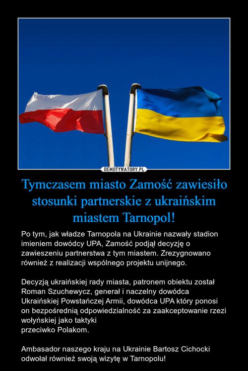 Tymczasem miasto Zamość zawiesiło stosunki partnerskie z ukraińskim miastem Tarnopol!