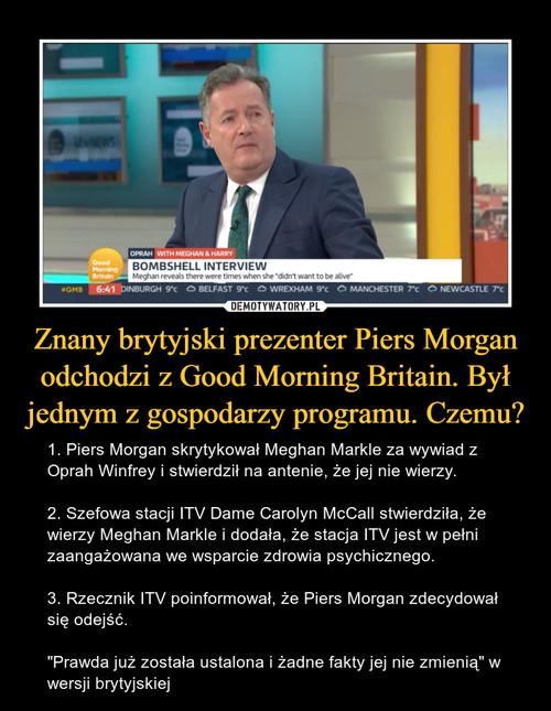 Znany brytyjski prezenter Piers Morgan odchodzi z Good Morning Britain. Był jednym z gospodarzy programu. Czemu?