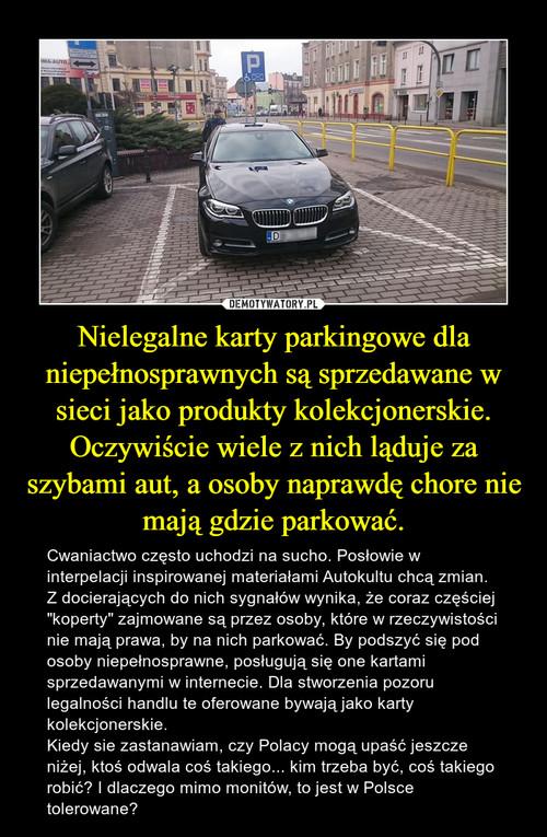 Nielegalne karty parkingowe dla niepełnosprawnych są sprzedawane w sieci jako produkty kolekcjonerskie. Oczywiście wiele z nich ląduje za szybami aut, a osoby naprawdę chore nie mają gdzie parkować.