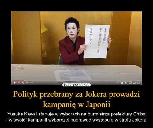 Polityk przebrany za Jokera prowadzi kampanię w Japonii