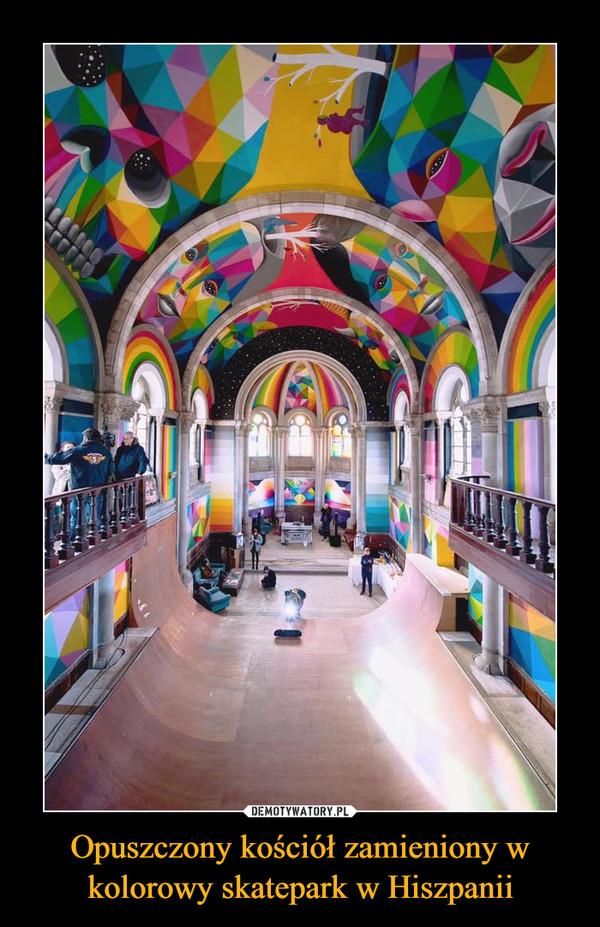 Opuszczony kościół zamieniony w kolorowy skatepark w Hiszpanii –