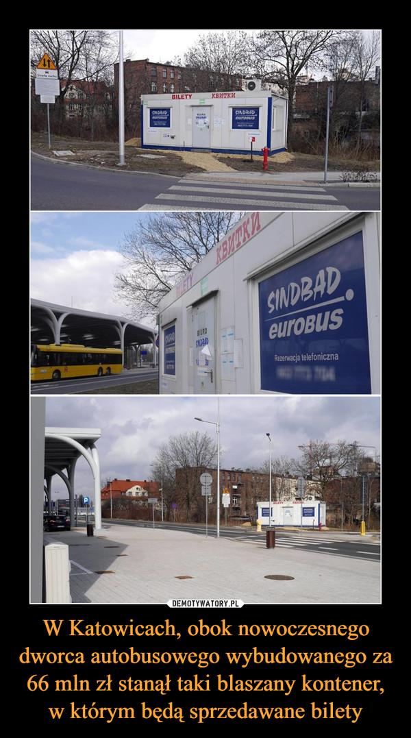 W Katowicach, obok nowoczesnego dworca autobusowego wybudowanego za 66 mln zł stanął taki blaszany kontener, w którym będą sprzedawane bilety –