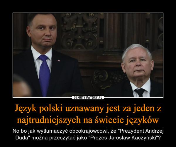 """Język polski uznawany jest za jeden z najtrudniejszych na świecie języków – No bo jak wytłumaczyć obcokrajowcowi, że """"Prezydent Andrzej Duda"""" można przeczytać jako """"Prezes Jarosław Kaczyński""""?"""