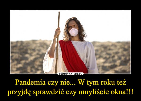 Pandemia czy nie... W tym roku też przyjdę sprawdzić czy umyliście okna!!! –