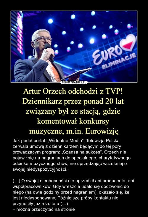 Artur Orzech odchodzi z TVP!  Dziennikarz przez ponad 20 lat  związany był ze stacją, gdzie  komentował konkursy  muzyczne, m.in. Eurowizję