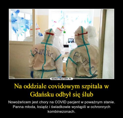 Na oddziale covidowym szpitala w Gdańsku odbył się ślub