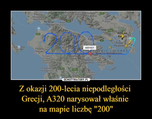 """Z okazji 200-lecia niepodległości  Grecji, A320 narysował właśnie  na mapie liczbę """"200"""""""