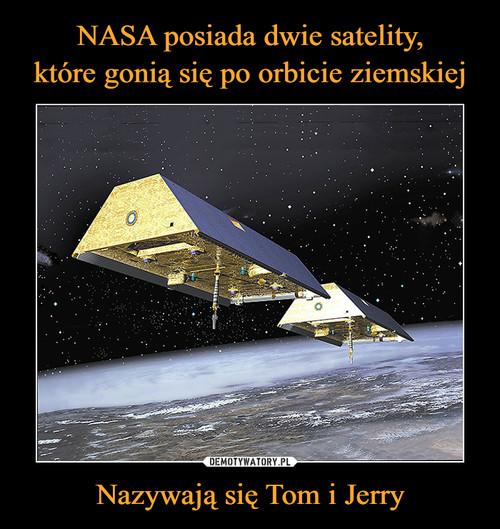 NASA posiada dwie satelity, które gonią się po orbicie ziemskiej Nazywają się Tom i Jerry