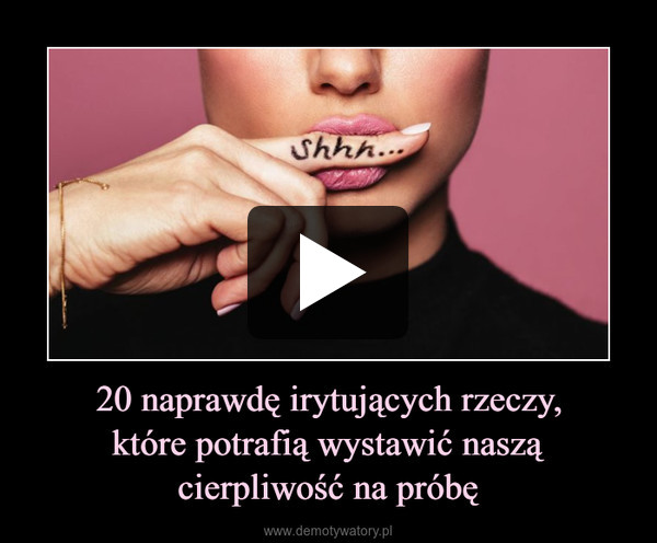 20 naprawdę irytujących rzeczy,które potrafią wystawić naszącierpliwość na próbę –