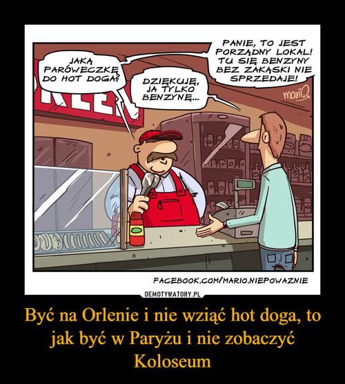 Być na Orlenie i nie wziąć hot doga, to jak być w Paryżu i nie zobaczyć Koloseum