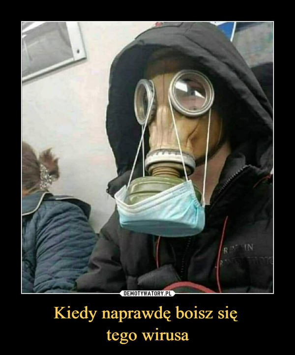 Kiedy naprawdę boisz się tego wirusa –