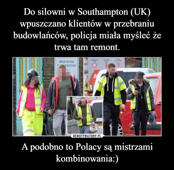 A podobno to Polacy są mistrzami kombinowania:) –