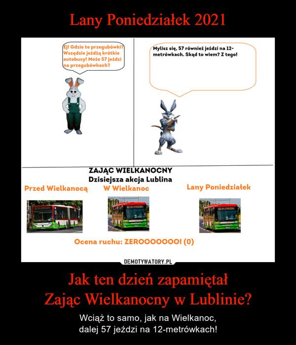 Jak ten dzień zapamiętałZając Wielkanocny w Lublinie? – Wciąż to samo, jak na Wielkanoc,dalej 57 jeździ na 12-metrówkach!