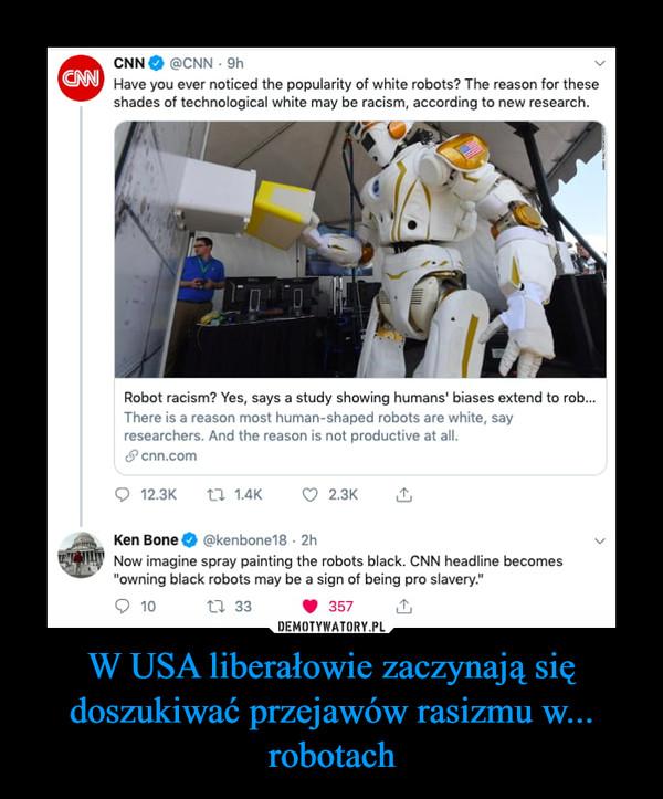 W USA liberałowie zaczynają się doszukiwać przejawów rasizmu w... robotach –