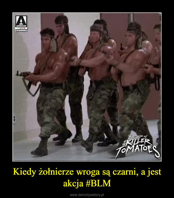 Kiedy żołnierze wroga są czarni, a jest akcja #BLM –