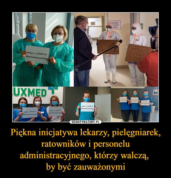 Piękna inicjatywa lekarzy, pielęgniarek, ratowników i personelu administracyjnego, którzy walczą, by być zauważonymi –