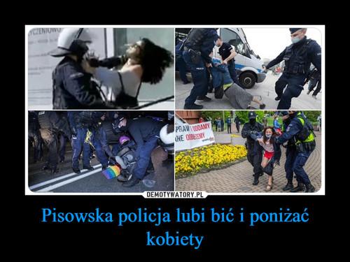 Pisowska policja lubi bić i poniżać kobiety