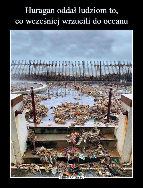 Huragan oddał ludziom to, co wcześniej wrzucili do oceanu
