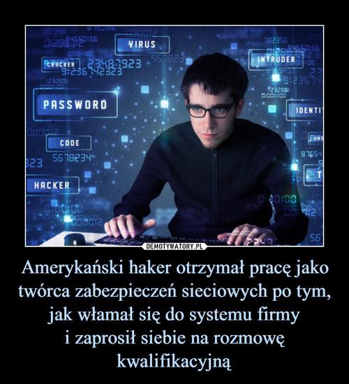 Amerykański haker otrzymał pracę jako twórca zabezpieczeń sieciowych po tym, jak włamał się do systemu firmy i zaprosił siebie na rozmowę kwalifikacyjną
