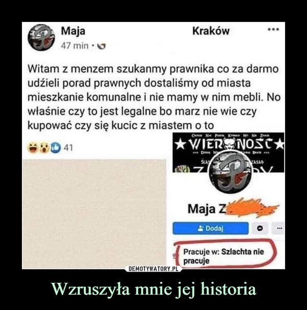 Wzruszyła mnie jej historia –  Maja 47 min • ks, Kraków • • • Witam z menzem szukanmy prawnika co za darmo udźieli porad prawnych dostaliśmy od miasta mieszkanie komunalne i nie mamy w nim mebli. No włanip r7v tn ipRt legalne bo marz nie wie czy kupować czy się kucic z miastem o to