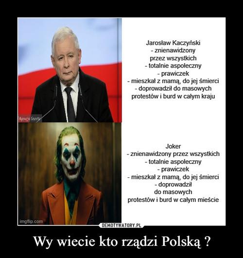 Wy wiecie kto rządzi Polską ?