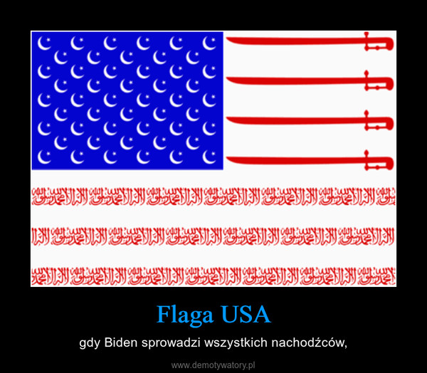Flaga USA – gdy Biden sprowadzi wszystkich nachodźców,