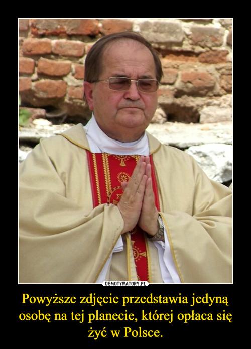 Powyższe zdjęcie przedstawia jedyną osobę na tej planecie, której opłaca się żyć w Polsce.