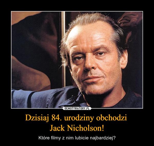 Dzisiaj 84. urodziny obchodzi Jack Nicholson! – Które filmy z nim lubicie najbardziej?