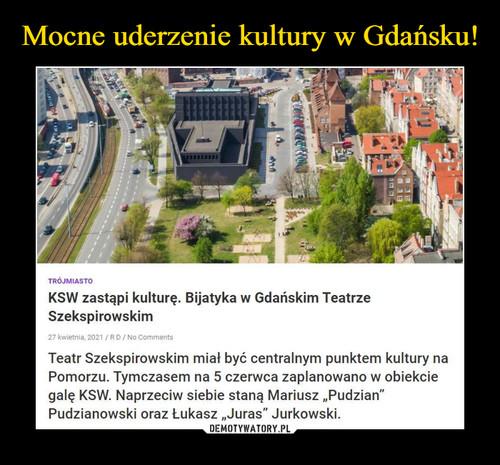 Mocne uderzenie kultury w Gdańsku!