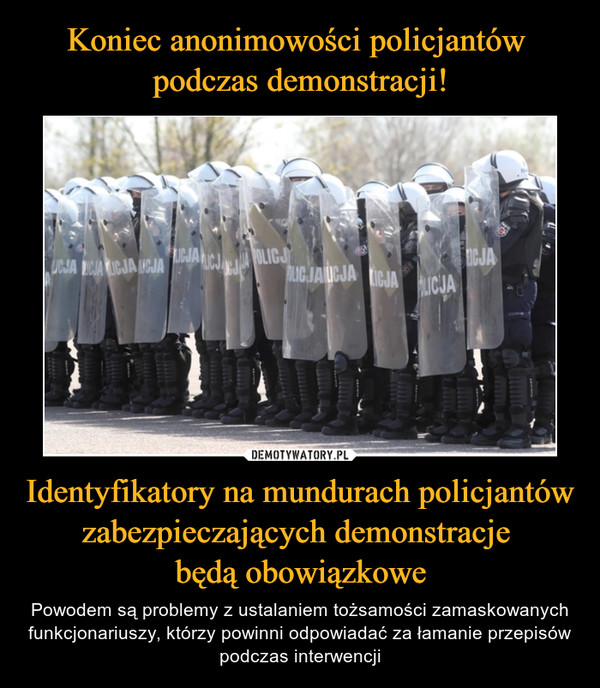 Identyfikatory na mundurach policjantów zabezpieczających demonstracje będą obowiązkowe – Powodem są problemy z ustalaniem tożsamości zamaskowanych funkcjonariuszy, którzy powinni odpowiadać za łamanie przepisów podczas interwencji