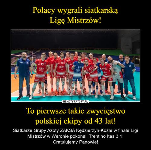 Polacy wygrali siatkarską Ligę Mistrzów! To pierwsze takie zwycięstwo polskiej ekipy od 43 lat!