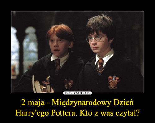 2 maja - Międzynarodowy Dzień Harry'ego Pottera. Kto z was czytał?