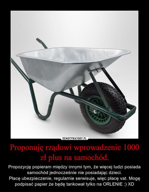 Proponuję rządowi wprowadzenie 1000 zł plus na samochód.