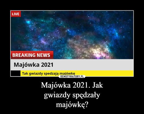 Majówka 2021. Jak gwiazdy spędzały majówkę?