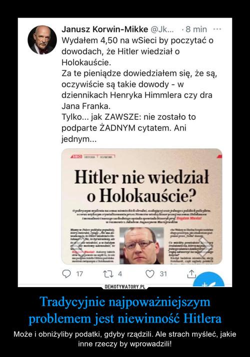 Tradycyjnie najpoważniejszym problemem jest niewinność Hitlera
