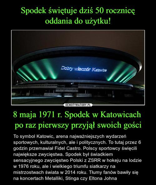 Spodek świętuje dziś 50 rocznicę oddania do użytku! 8 maja 1971 r. Spodek w Katowicach  po raz pierwszy przyjął swoich gości