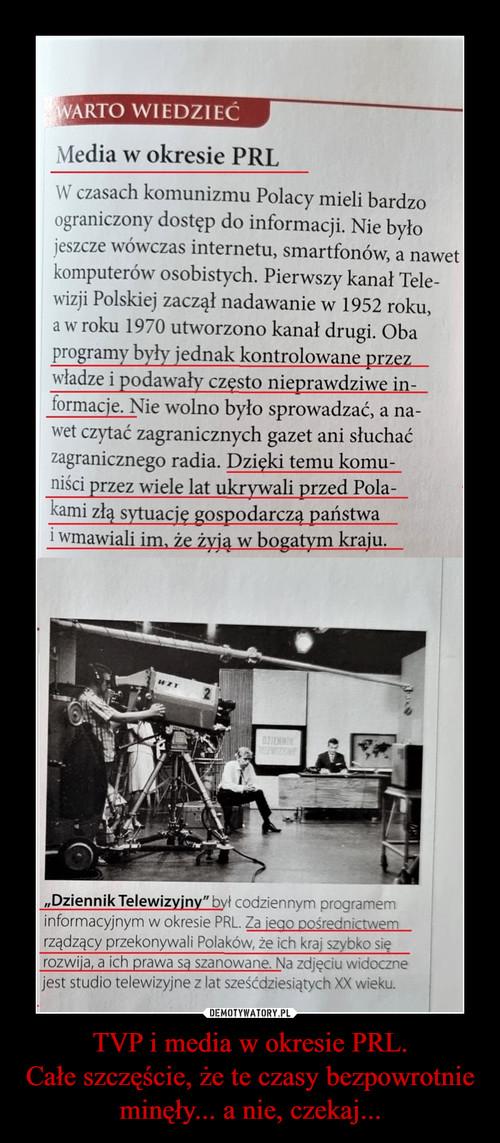 TVP i media w okresie PRL. Całe szczęście, że te czasy bezpowrotnie minęły... a nie, czekaj...