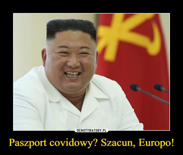 Paszport covidowy? Szacun, Europo! –