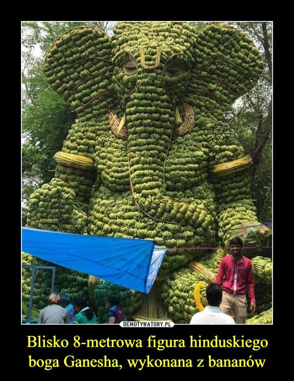 Blisko 8-metrowa figura hinduskiego boga Ganesha, wykonana z bananów –